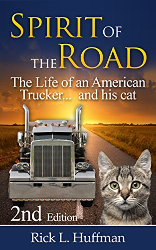 Spirit of the Road: The Life of an American Trucker...and his cat. by [Huffman, Rick L.]