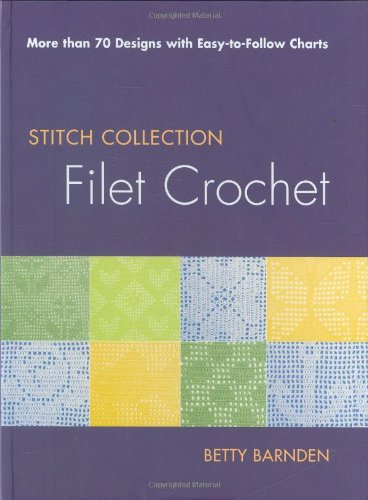 Filet Crochet: More than 70 Designs with Easy-to-Follow Charts (Stitch Collection) - Filet Crochet Designs