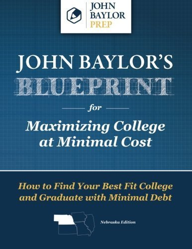 John Baylor's Blueprint for Maximizing College at Minimal Cost: How to Find Your Best Fit College and Graduate with Minimal Debt by John Bayor (2014-11-12)