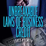 Unbreakable Laws of Business Credit | Corey P. Smith