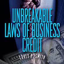Unbreakable Laws of Business Credit Audiobook by Corey P. Smith Narrated by Dave Wright