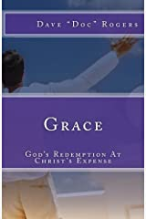 GRACE: God's Redemption At Christ's Expense Kindle Edition