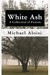 White Ash: A Collection of Fiction Kindle Edition