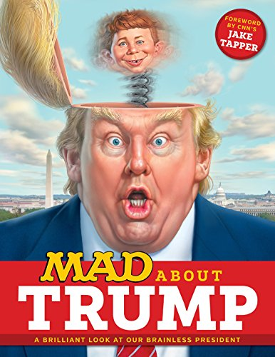 MAD About Trump: A Brilliant Look at Our Brainless President (The Old Man And The Magic Bowl)
