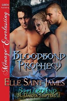 Bloodbond Prophecy [Spellbound, N. Dakota Shifters 1] (Siren Publishing Menage Everlasting) by [Saint James, Elle]