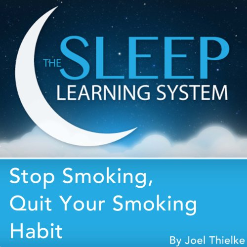Stop Smoking, Quit Your Smoking Habit with Hypnosis, Meditation, and Affirmations: The Sleep Learning System