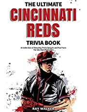 The Ultimate Cincinnati Reds Trivia Book: A Collection of Amazing Trivia Quizzes and Fun Facts for Die-Hard Reds Fans!