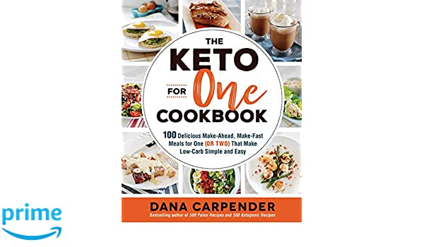 Amazon Com The Keto For One Cookbook 100 Delicious Make Ahead