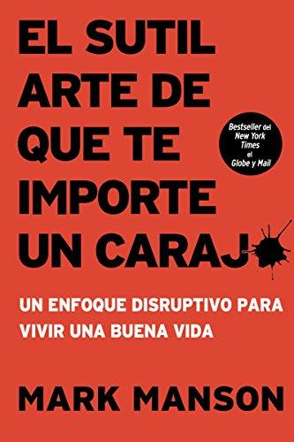 Arte Art - El sutil arte de que te importe un caraj*: Un enfoque disruptivo para vivir una buena vida (Spanish Edition)