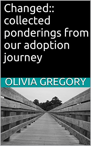 Changed:: collected ponderings from our adoption journey