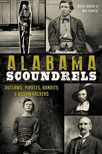 Alabama Scoundrels: Outlaws, Pirates, Bandits & Bushwhackers True Crime By Kazek, Kelly 2014 Paperback