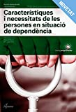 Característiques i necessitats de persones en situació de dependència. Nova edició (CFGM ATENCIÓ A PERSONES EN SITUACIÓ DE DEPENDÈNCIA)