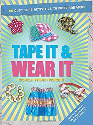 Tape It & Wear It: 60 Duct-Tape Activities to Make and Wear (Tape It and...Duct Tape Series) by B.E.S. Publishing