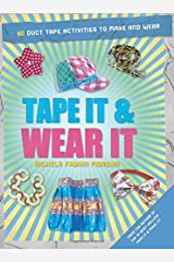 Tape It & Wear It: 60 Duct-Tape Activities to Make and Wear (Tape It and...Duct Tape Series) Paperback