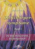 Lichtkörpersymptome Band 1: Du bist nicht krank, du steigst auf!