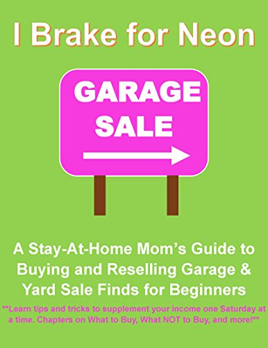 - I Brake for Neon: A Stay-At-Home Mom's guide to Buying and Reselling Garage and Yard Sale Finds for Beginners