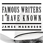 Famous Writers I Have Known: A Novel | James Magnuson
