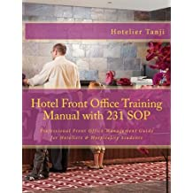 Hotel Front Office Training Manual with 231 SOP: Professional Front Office Management Guide for Hoteliers & Hospitality Students