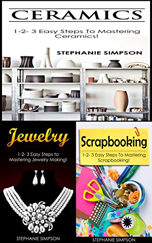Ceramics & Jewelry & Scrapbooking  (Candle Making, Pottery, Ceramics, Jewelry, Scrapbooking Book 2)