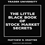 The Little Black Book of Stock Market Secrets | Matthew R. Kratter