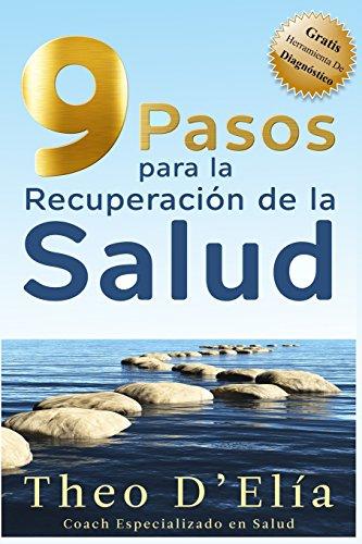Descargar Libro 9 Pasos Para La Recuperacion De La Salud: Incluye Gratis Herramienta De Diagnostico Theo D'elia