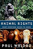 Animal Rights: What Everyone Needs to Know®