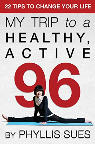 My Trip to a Healthy, Active 96: 22 Tips to Change Your ()