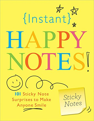 Instant Happy Notes: 101 Sticky Note Surprises to Make Anyone Smile ()
