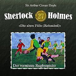 Der vermisste Rugbyspieler (Sherlock Holmes - Die alten Fälle 27 [Reloaded])