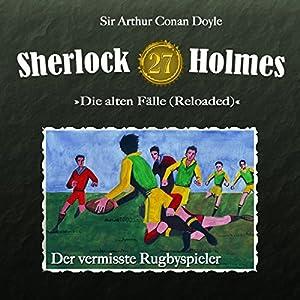 Der vermisste Rugbyspieler (Sherlock Holmes - Die alten Fälle 27 [Reloaded]) Hörspiel