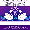 Romantic Relationships: The Greatest Arena for Spiritual and Emotional Growth: eBook 1: Codependent Dysfunctional Relationship Dynamics and Healthy Relationship Behavior Audiobook by Robert Burney Narrated by Don Baarns