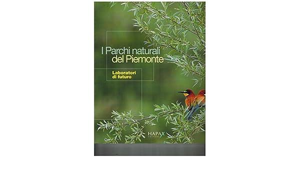 I parchi naturali del Piemonte. Laboratori di futuro. Ediz. illustrata   Amazon.com.au  Books 975fe93aaf2