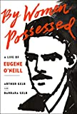img - for By Women Possessed: A Life of Eugene O'Neill book / textbook / text book