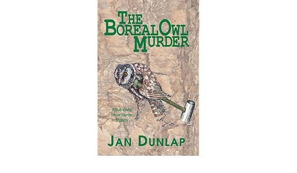 The Boreal Owl Murder A Bob White Birder Murder Mystery: Amazon.es: Jan Dunlap: Libros en idiomas extranjeros