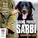 Saving Private Sarbi: The True Story of Australia's Canine War Hero Audiobook by Sandra Lee Narrated by Peter Byrne