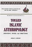 Toward Islamic Anthropology 9780912463056