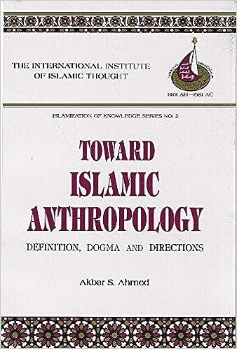 Toward Islamic Anthropology: Definition, Dogma, And Directions  (Islamization Of Knowledge Series): Amazon.co.uk: Akbar S. Ahmed:  9780912463056: Books