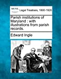Parish institutions of Maryland : with illustrations from parish Records, Edward Ingle, 1240142315