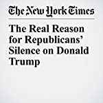 The Real Reason for Republicans' Silence on Donald Trump | The Editorial Board