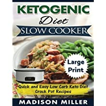 Ketogenic Diet Slow Cooker   ***Large Print Edition***: Quick and Easy Low Carb Keto Diet Crock Pot Recipes