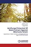 Antifungal Potential of Neem Extract Against Alternaria Solani, Hanif Shahnaz and Jabeen Khajista, 3659426172