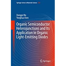 Organic Semiconductor Heterojunctions and Its Application in Organic Light-Emitting Diodes (Springer Series in Materials Science)