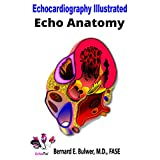 Echo Anatomy (Echocardiography Illustrated Book 2)