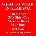 What to Wear in Alabama: The Choice of a Shirt Can Make or Break Your Day | Will Bevis