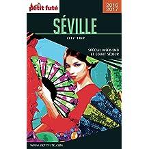 SÉVILLE CITY TRIP 2016/2017 City trip Petit Futé (French Edition)