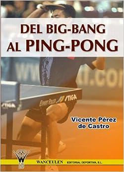 Del Big Bang Al Ping Pong (Spanish Edition)