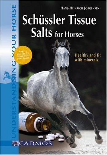 Download Schüssler Tissue Salts for Horses: Healthy and Fit with Minerals (Understanding Your Horse) pdf