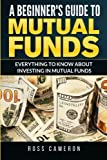 img - for A Beginner's Guide to Mutual Fund: Everything to Know to Start Investing in Mutual Funds book / textbook / text book