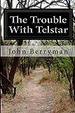 The Trouble with Telstar, John Berryman, 1499684193