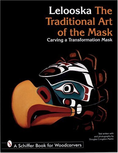 Traditional Wood Carving (The Traditional Art of the Mask: Carving a Transformation Mask (Schiffer Book for Woodcarvers))